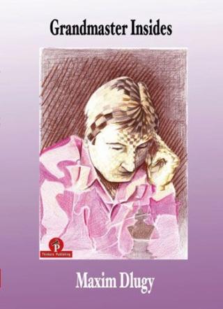 Grandmaster Insides: The Inner World of Maxim Dlugy Dlugy10