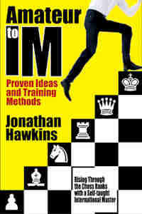 Amateur to IM: Proven Ideas and Training Methods - Jonathan Hawkins Hawkin10