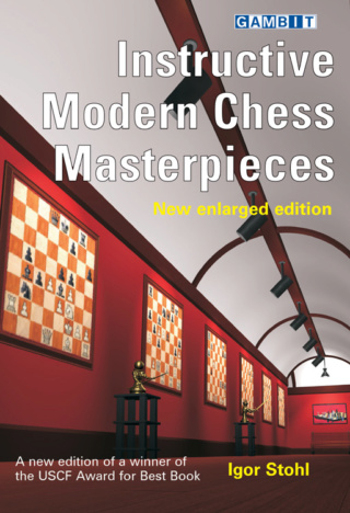 INSTRUCTIVE MODERN CHESS MASTERPIECES - NEW ENLARGED EDITION (Igor Stohl) 448 pages Instru10