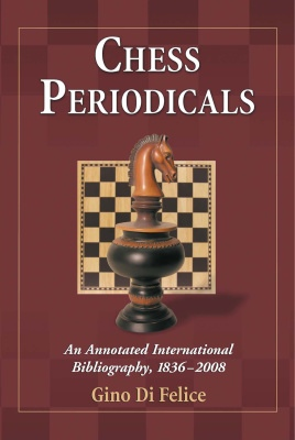 Chess Periodicals - Gino Di Felice An Annotated International Bibliography, 1836-2008 Paohng10