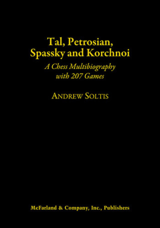 Tal, Petrosian, Spassky and Korchnoi - A Chess Multibiography with 207 Games - Andrew Soltis - McFarland - 2019  Tal-pe10