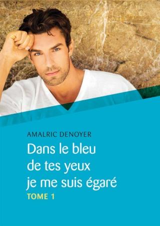 DENOYER Almaric - Dans le bleu de tes yeux je me suis égaré Tome 1 1_cove10