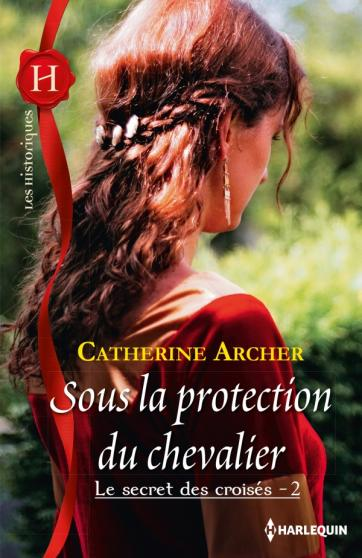 ARCHER Catherine - LE SECRET DES CROISES - Tome 2 : Sous la protection du chevalier Cheval10