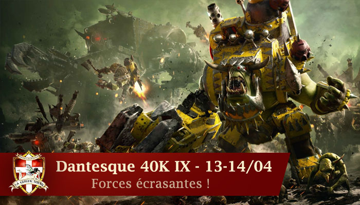 Dantesque 40K IX : Forces écrasantes ! 13-14 avril Bannie17