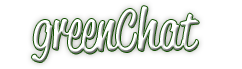 greenChat - The Ultimate Chat Forum ! HIREING ! Greenc11