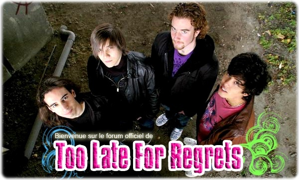 Too Late For Regrets | Forum Officiel