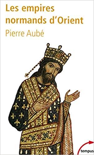 Les Empires Normands d'Orient de Pierre Aubé 518c2k10