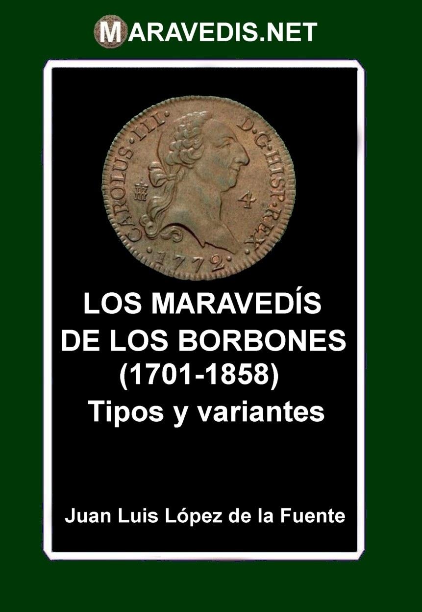 LIBRO LOS MARAVEDÍS DE LOS BORBONES (1701-1858)Tipos y variantes B1-por10
