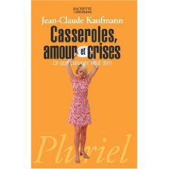 [Kaufmann, Jean-Claude] Casseroles, amour et crises (ce que cuisiner veut dire) 41qgpd10