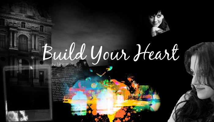 { BUILD YOUR HEART }