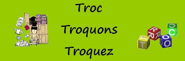 Troc, Troquons, Troquez