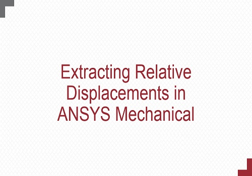 محاضرة بعنوان Extracting Relative Displacements in ANSYS Mechanical  E_r_d_10