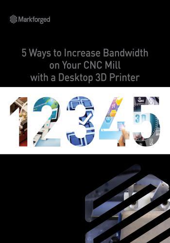 كتيب بعنوان 5 Ways to Increase Bandwidth on Your CNC Mill with a Desktop 3D Printer  F_5_w_10