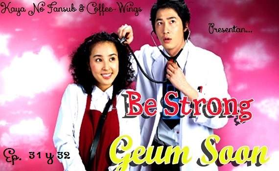 Be Strong Geum-Soon ----> Ep 31 y 32 31-3211