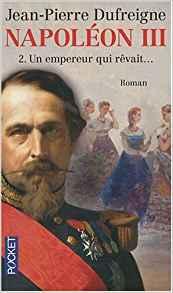 NAPOLÉON III - UN EMPEREUR QUI RÊVAIT - J.P Dufreigne Napoly10