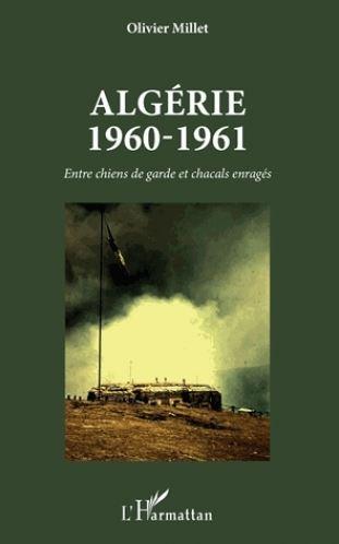 Algérie 1960-1961 - Entre chiens de garde et chacals enragés Olivier MILLET Millet10