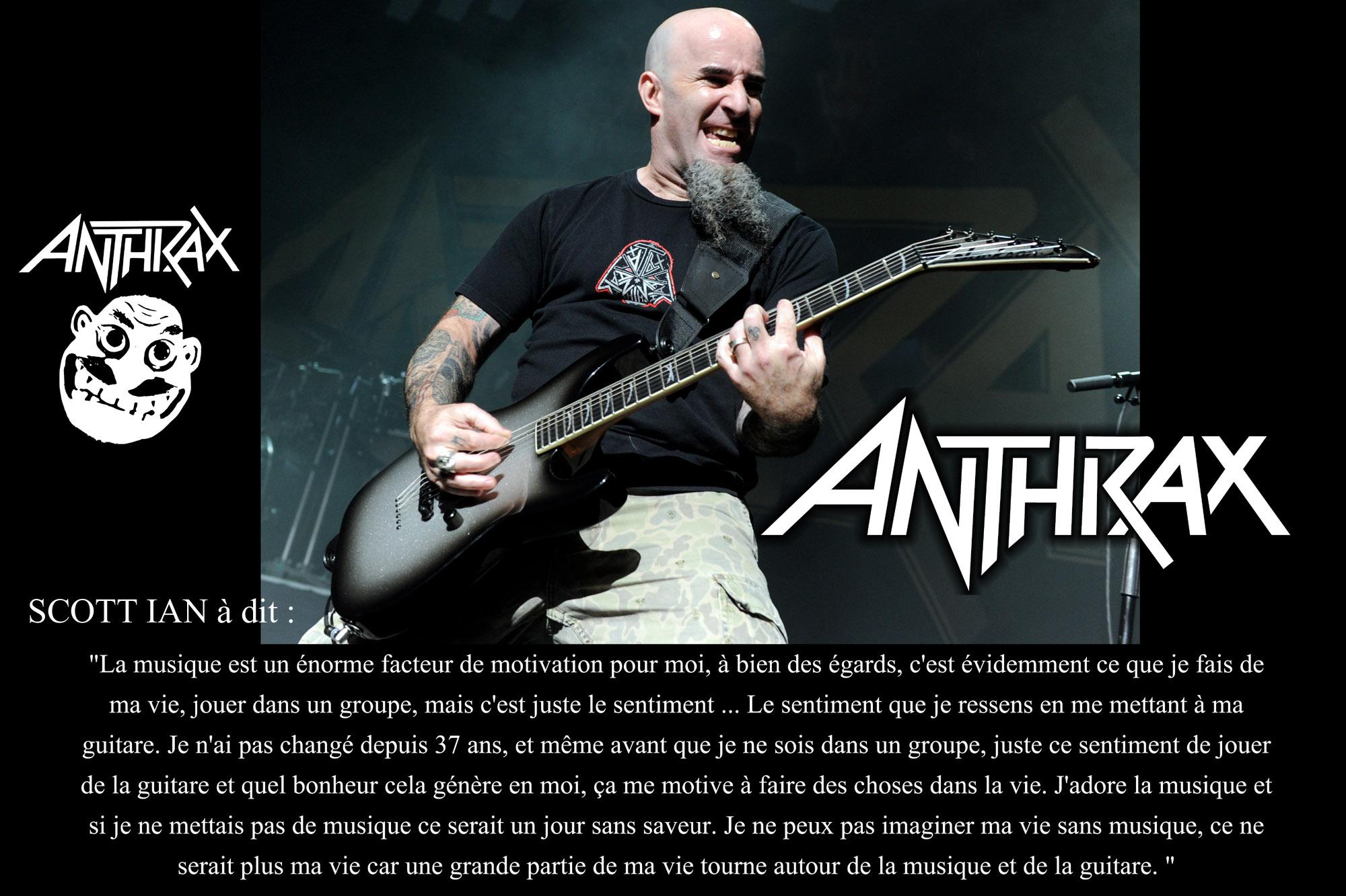 SCOTT IAN a dit ... sur l'impact de la musique sur lui. Anthra11