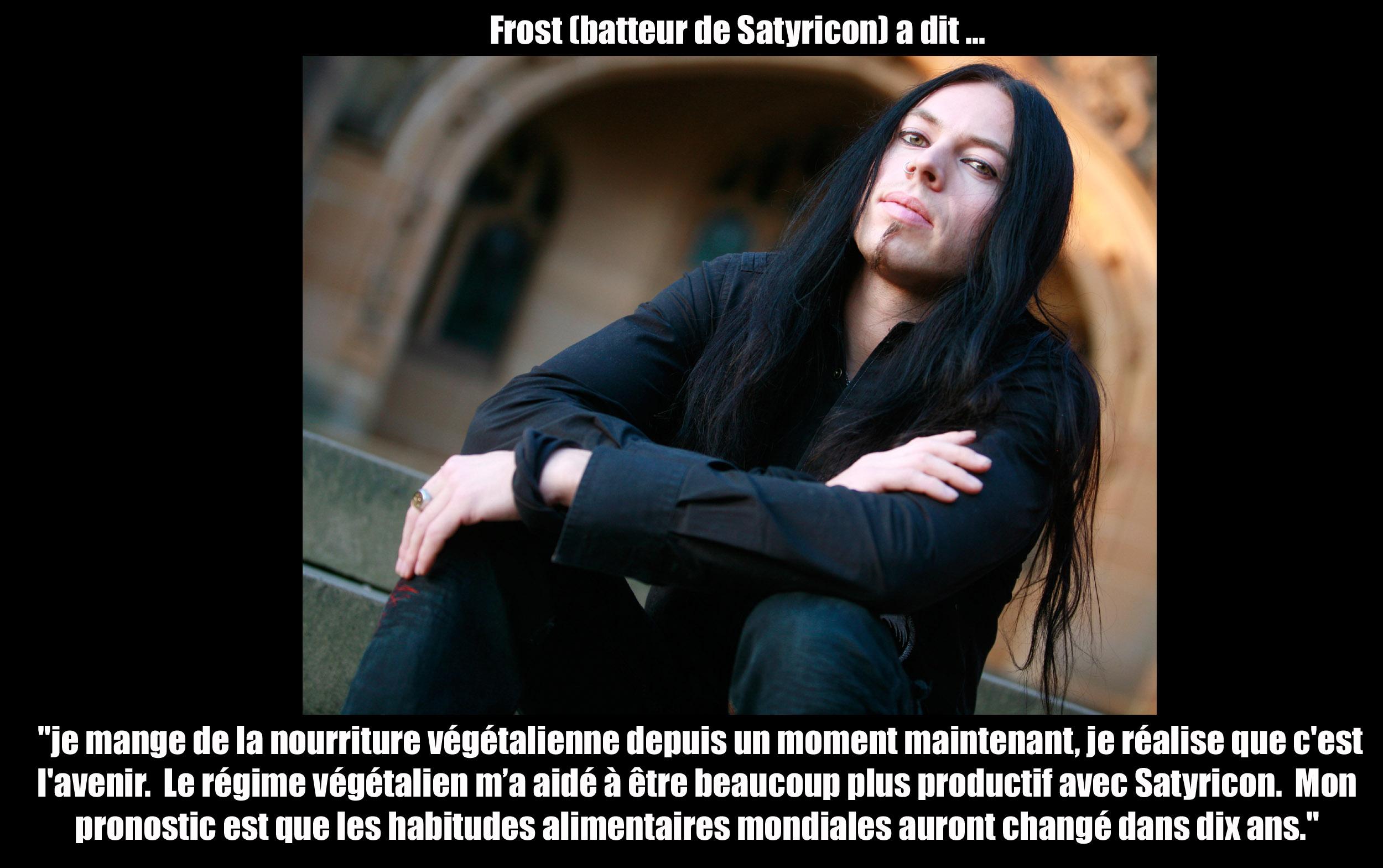 FROST batteur de Satyricon a dit ... sur sa façon de manger ! Frost10