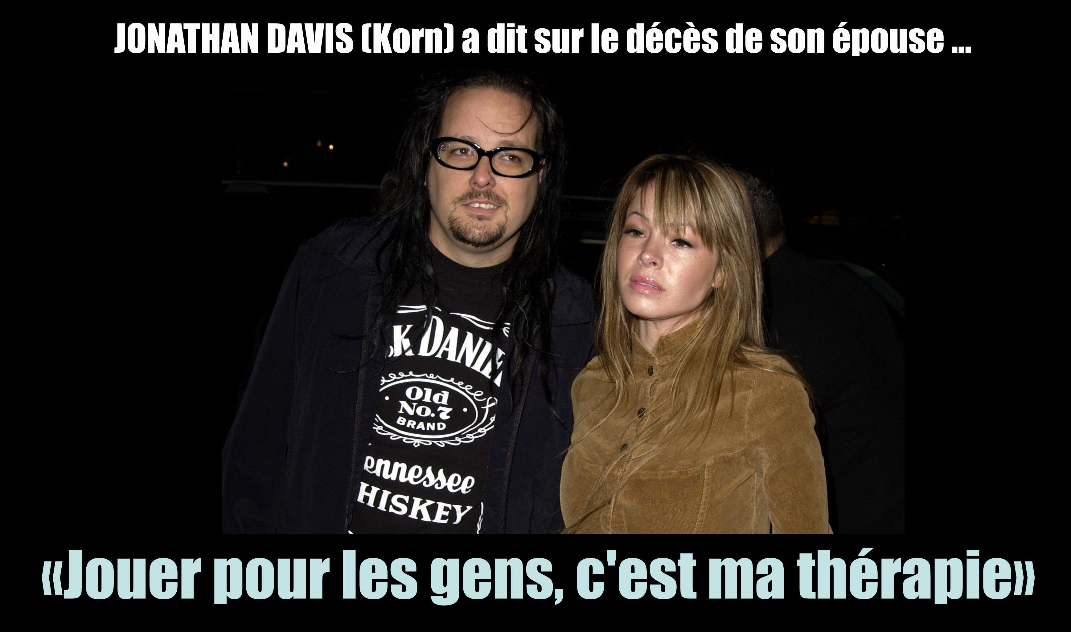 JONATHAN DAVIS (Korn) a dit ... sur le décès de son épouse Korn10
