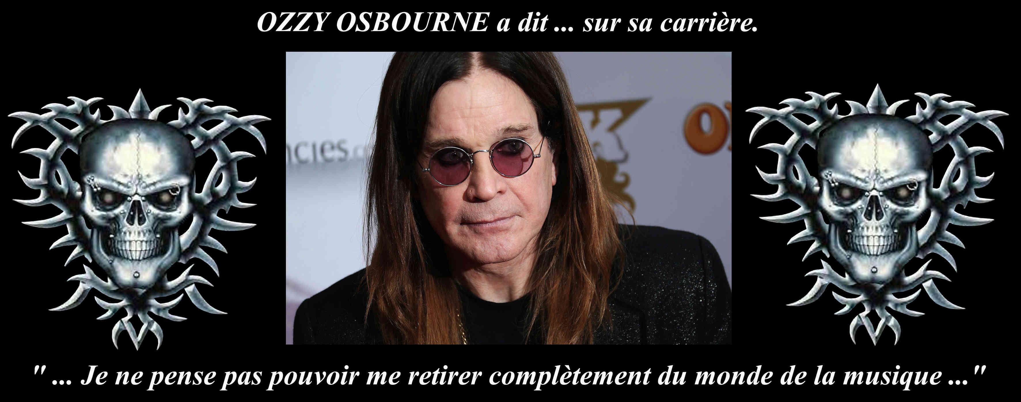 OZZY OSBOURNE a dit ... sur la continuité de sa carrière. Ozzy10