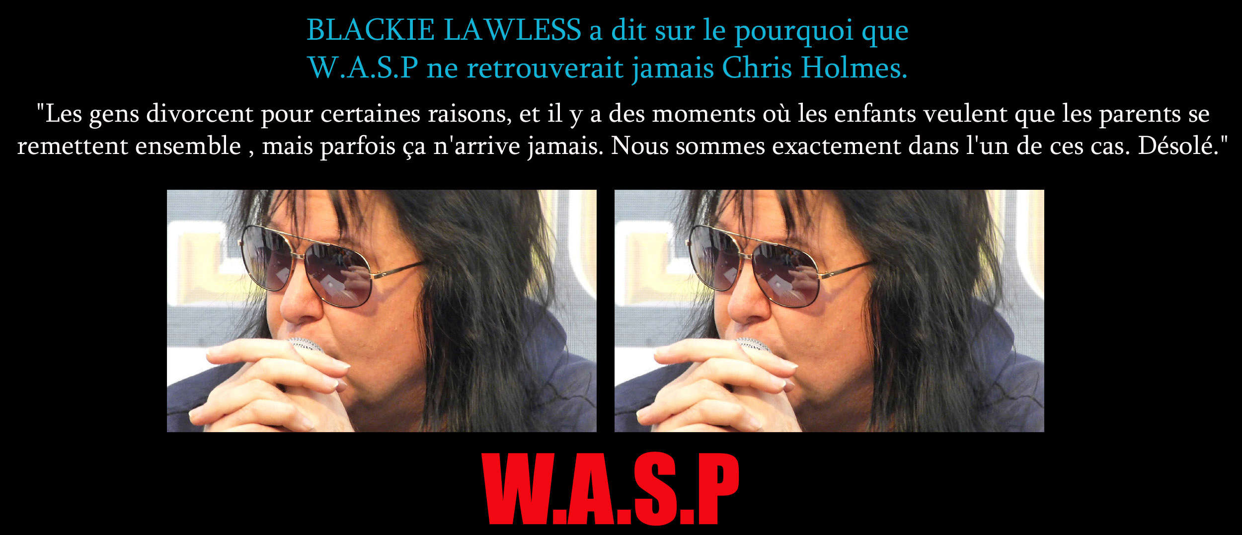 BLACKIE LAWLESS a dit ... sur le pourquoi que W.A.S.P ne retrouverait jamais Chris Holmes Wasp10