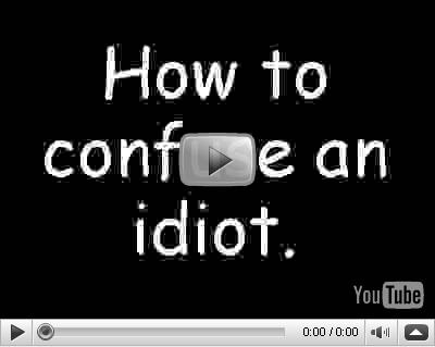 How to confuse an idiot? 7262d510