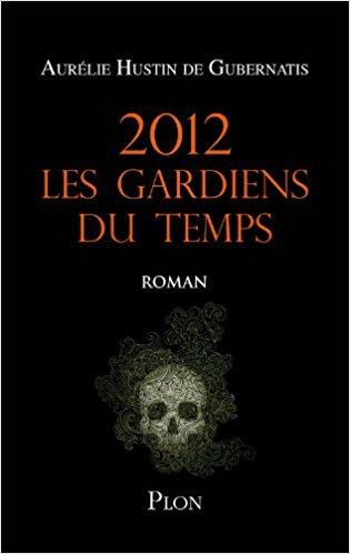 2012 les gardiens du temps d'Aurélie Hustin de Gubernatis 41t34w10