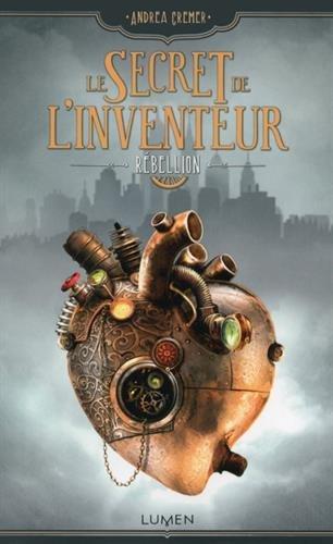 LE SECRET DE L'INVENTEUR (Tome 01) RÉBELLION d'Andrea Cremer 419zbg10