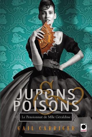 LE PENSIONNAT DE MLLE GÉRALDINE (Tome 3) JUPONS & POISONS de Gail Carriger 81cqr810