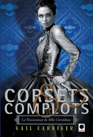 LE PENSIONNAT DE MLLE GÉRALDINE (Tome 2) CORSETS & COMPLOTS de Gail Carriger 81dxvc10