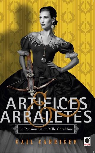 LE PENSIONNAT DE MLLE GÉRALDINE (Tome 4) ARTIFICES & ARBALÈTES de Gail Carriger 81y-dx10