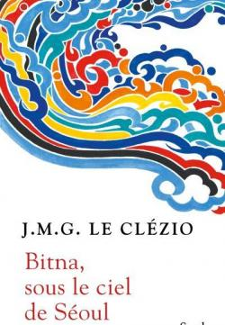 [Le Clézio, J.M.G.] Bitna, sous le ciel de Séoul Cvt_bi11
