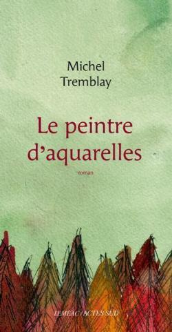 [Tremblay, Michel] Le peintre d'aquarelles  Cvt_le16