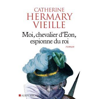 [Hermary Vieille, Catherine] Moi, chevalier d'Eon, espionne du roi Moi-ch11
