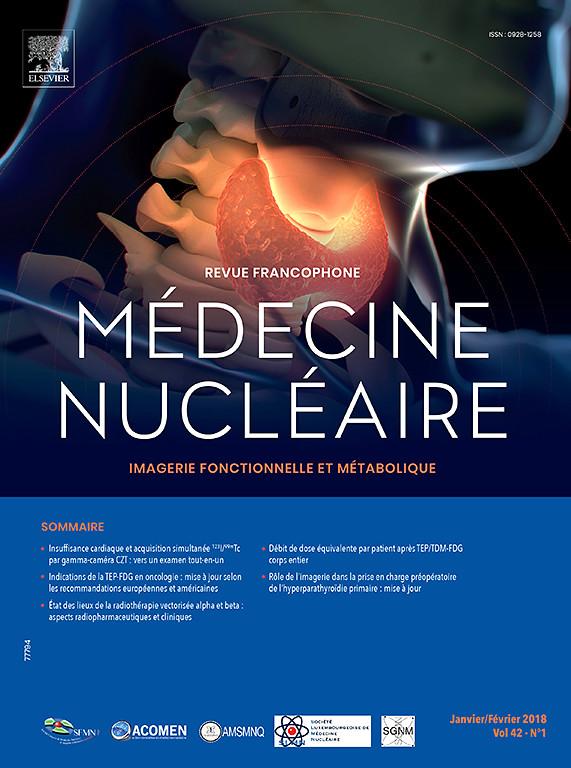 Médecine Nucléaire - Imagerie Fonctionnelle et Métabolique Numéros Janvier-Février // Mars-Avril 2018 X0928110