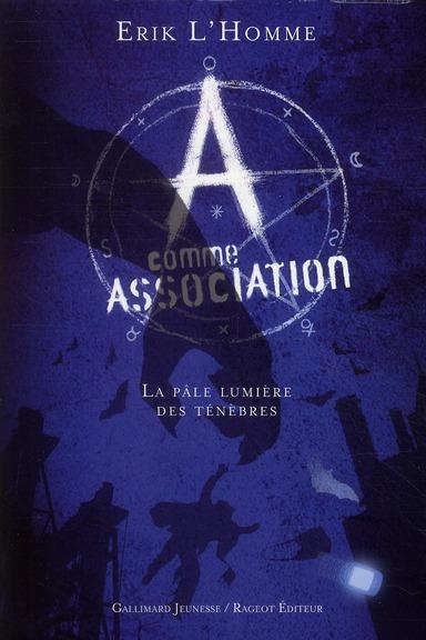 A COMME ASSOCIATION (Tome 1) LA PALE LUMIERE DES TENEBRES de Erik L'Homme 97820710