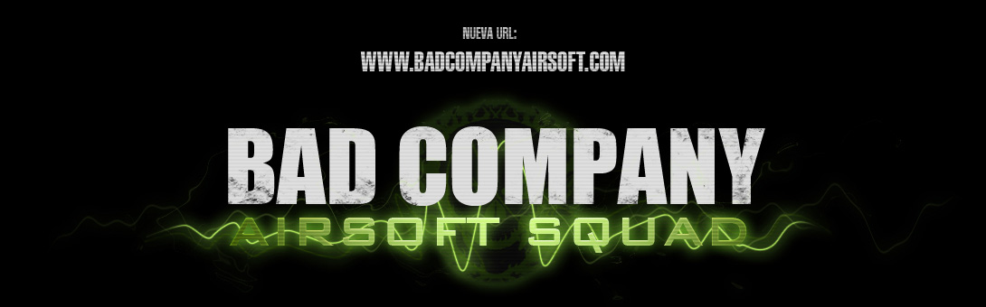 BAD COMPANY AIRSOFT SQUAD Grupo formado para la practica del Airsoft