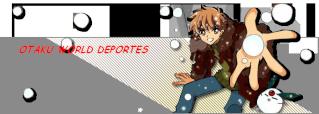 OTAKU WOTRLD DEPORTES