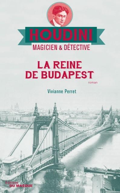 PERRET Vivianne -  HOUDINI, MAGICIEN & DETECTIVE -  Tome 3 : La reine de Budapest 20476010