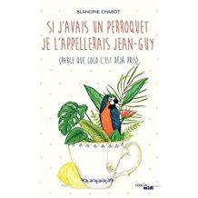 [Chabot, Blandine] Si j'avais un perroquet je l'appellerais Jean-Guy 41obrq10
