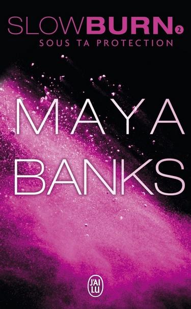 Slow Burn - Tome 2 : Sous ta protection ? de Maya Banks Slow10