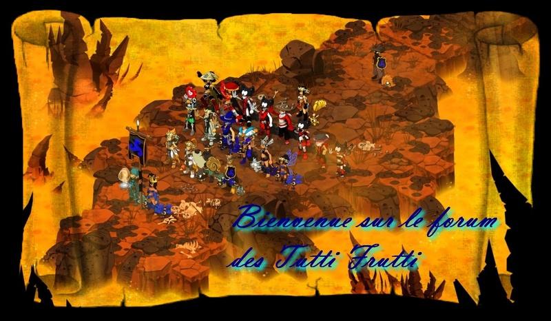 Forum de la guilde Tutti Frutti