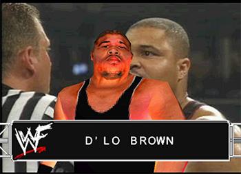 === D'Lo Brown === Wwf_sm35