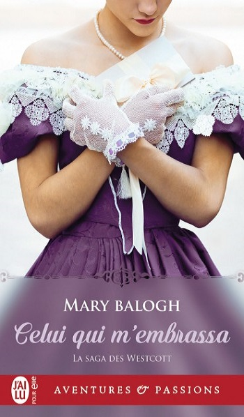 La saga des Westcott - Tome 2 : Celui qui m'embrassa de Mary Balogh -9782235