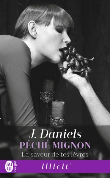 Pêché mignon - Tome 2 : La saveur de tes lèvres de J. Daniels -9782242