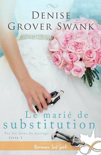Par les liens du mariage - Tome 1 : Le marié de substitution de Denise Grover Swank 31944211