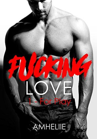 Fucking Love - Tome 1 : For play de Amheliie 37533010