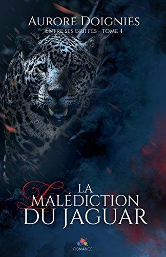 Entre ses griffes - Tome 4 : La malédiction du jaguar d'Aurore Doignies 51jojx10