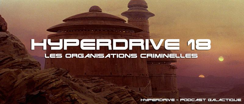 Hyperdrive épisode 18 : Les organisations criminelles Visuel10