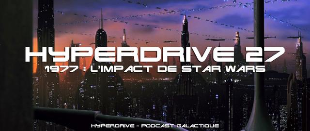 Hyperdrive épisode 27 : 1977, l'impact de Star Wars au ciné Visuel18